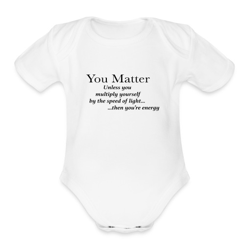 you matter unless your light - Organic Short Sleeve Baby Bodysuit