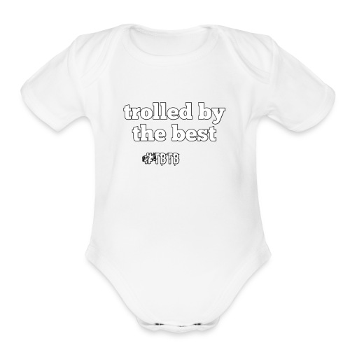 Trolled by the best - Organic Short Sleeve Baby Bodysuit