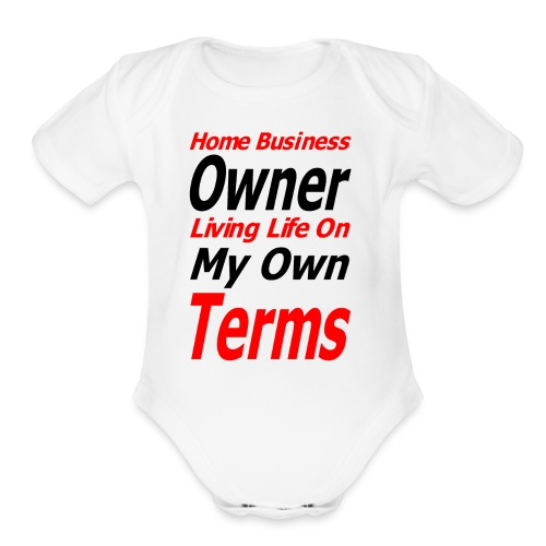 Home Business Owner Living Life On My Own Terms - Organic Short Sleeve Baby Bodysuit