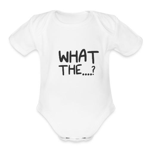 What The....? Cool Trendy Logo Design T-shirt - Organic Short Sleeve Baby Bodysuit