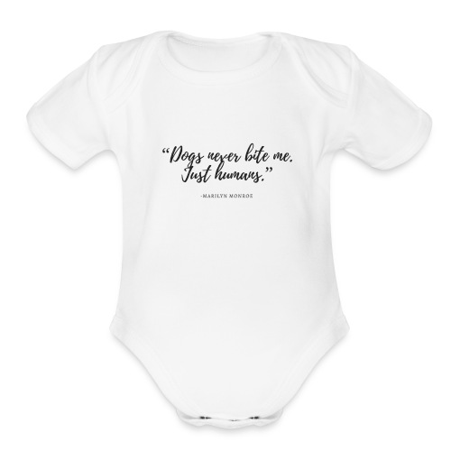 Dogs never bite me. Just humans - Organic Short Sleeve Baby Bodysuit