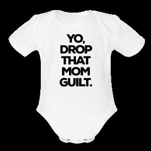 Yo, Drop That Mom Guilt - Short Sleeve Baby Bodysuit