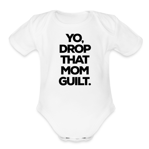 Yo, Drop That Mom Guilt - Organic Short Sleeve Baby Bodysuit
