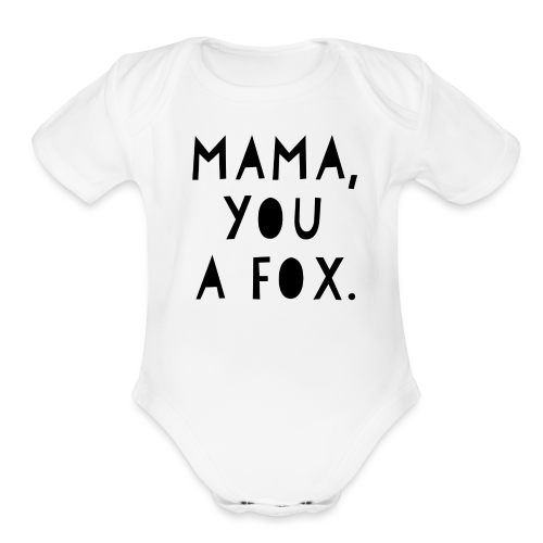 Mama, You a Fox - Organic Short Sleeve Baby Bodysuit