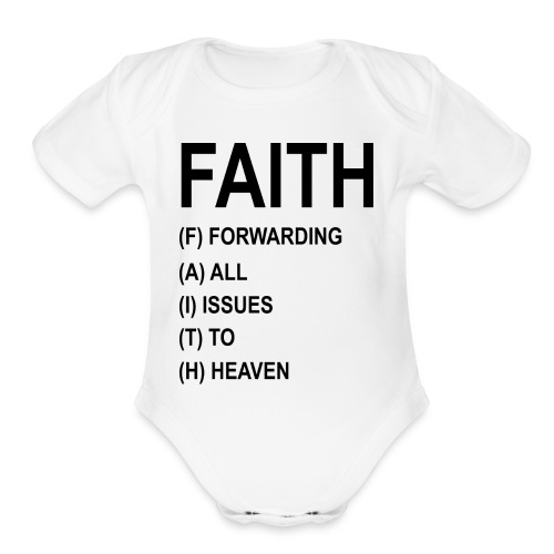 FAITH, FORWARDING ALL ISSUES TO HEAVEN - Organic Short Sleeve Baby Bodysuit