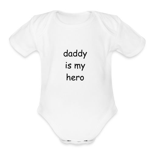 daddy is my hero - Organic Short Sleeve Baby Bodysuit