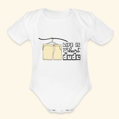CREATIVE DESIGN || LIFE IS SHORT - Organic Short Sleeve Baby Bodysuit