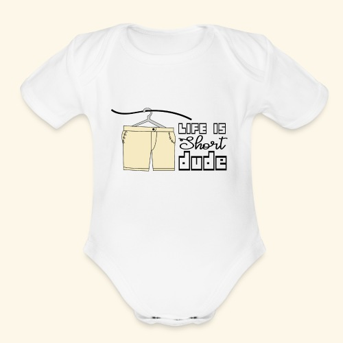CREATIVE DESIGN || LIFE IS SHORT - Organic Short Sleeve Baby Bodysuit