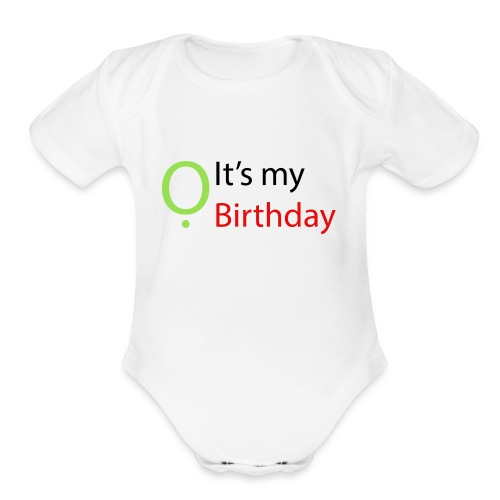It's my Birthday - Organic Short Sleeve Baby Bodysuit