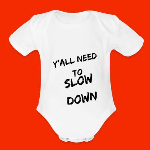 Y'all Need To Slow Down - Organic Short Sleeve Baby Bodysuit