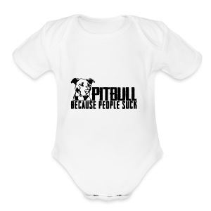 Pitbull because people suck - Short Sleeve Baby Bodysuit