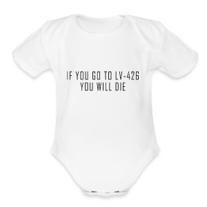 IF YOU GO TO LV-426 YOU WILL DIE - Short Sleeve Baby Bodysuit
