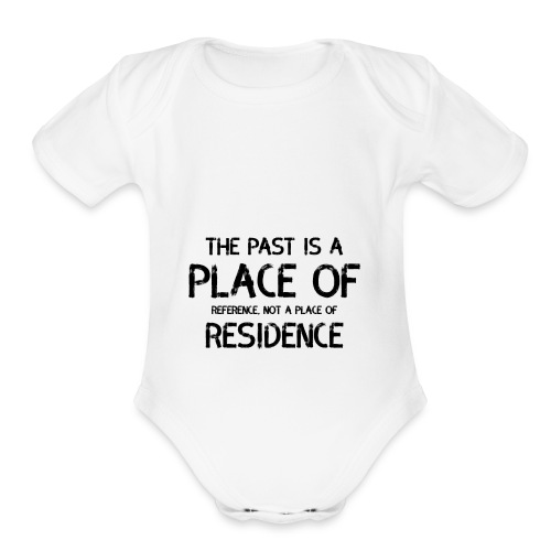 The Past Is A Place Of Reference Not Residence - Organic Short Sleeve Baby Bodysuit