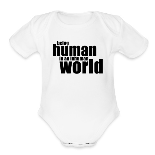 Being human in an inhuman world - Organic Short Sleeve Baby Bodysuit