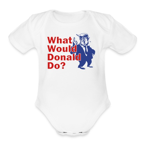 What Would Donald Do Shirts Front - Organic Short Sleeve Baby Bodysuit