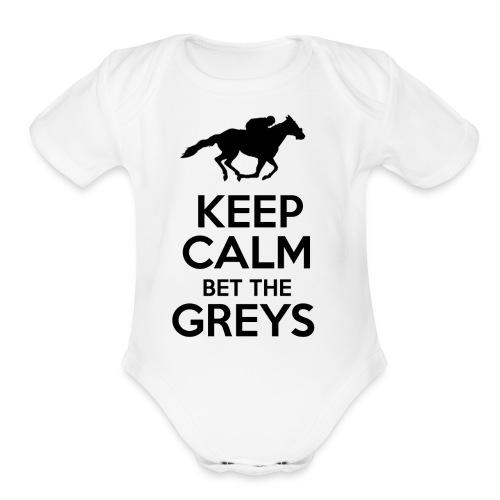 Keep Calm Bet The Greys - Organic Short Sleeve Baby Bodysuit