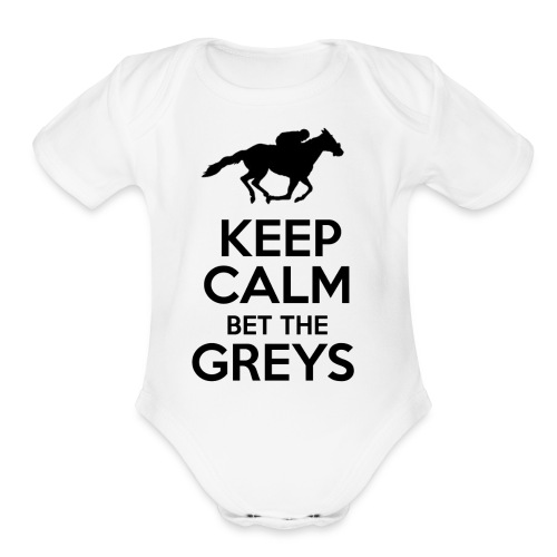 Keep Calm Bet The Greys - Organic Short Sleeve Baby Bodysuit