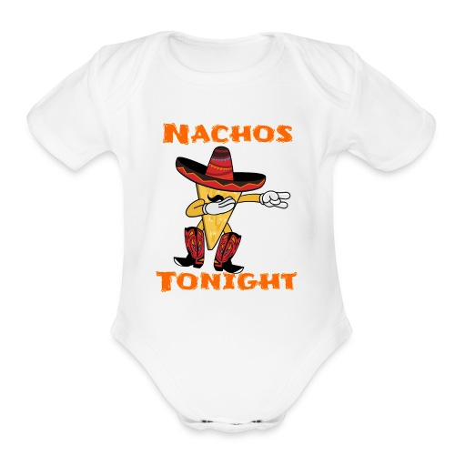 Nachos Tonight - Organic Short Sleeve Baby Bodysuit