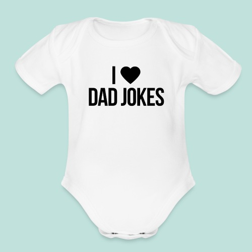 I LOVE DAD JOKES - Organic Short Sleeve Baby Bodysuit