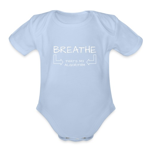 breathe - that's my algorithm - Organic Short Sleeve Baby Bodysuit
