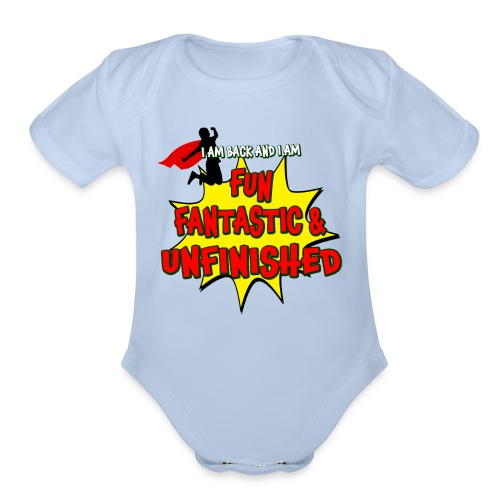 Fun Fantastic and UNFINISHED - Back to School - Organic Short Sleeve Baby Bodysuit