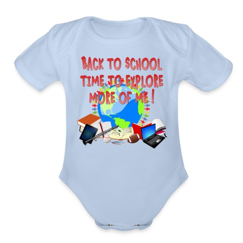 BACK TO SCHOOL, TIME TO EXPLORE MORE OF ME ! - Organic Short Sleeve Baby Bodysuit