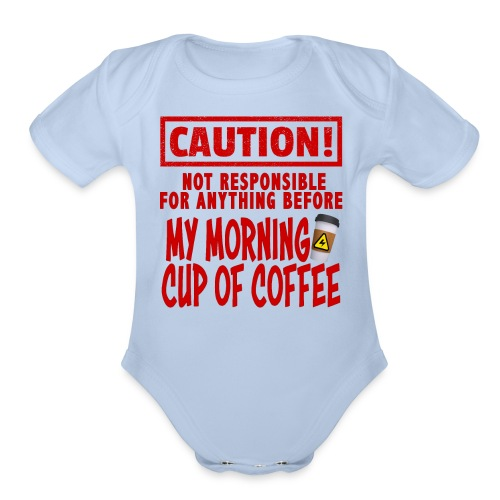 Not responsible for anything before my COFFEE - Organic Short Sleeve Baby Bodysuit