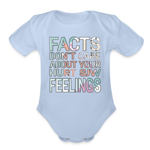 Facts Don`t Care About Your Hurt SJW Feelings - Organic Short Sleeve Baby Bodysuit