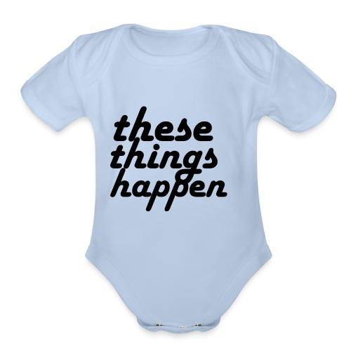 these things happen - Organic Short Sleeve Baby Bodysuit