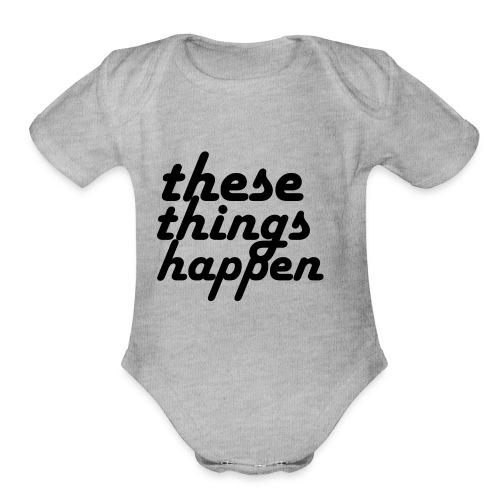 these things happen - Organic Short Sleeve Baby Bodysuit