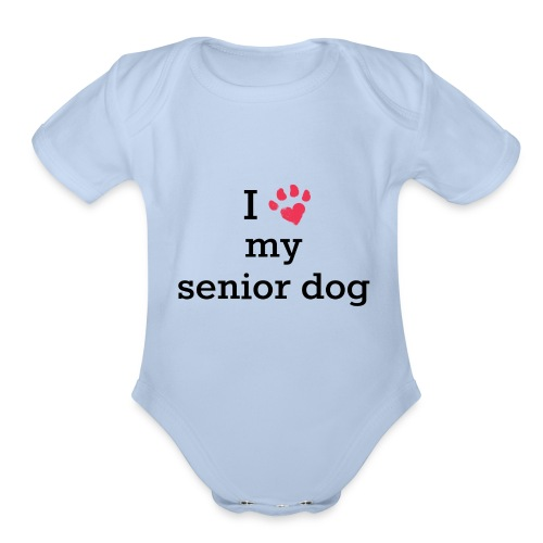 I love my senior dog - Organic Short Sleeve Baby Bodysuit