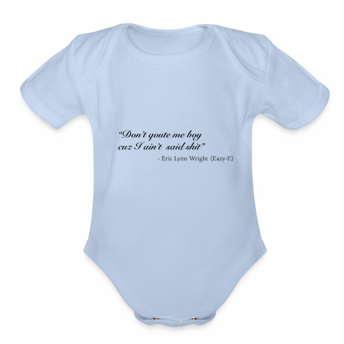 Eazy-E's immortal quote - Organic Short Sleeve Baby Bodysuit