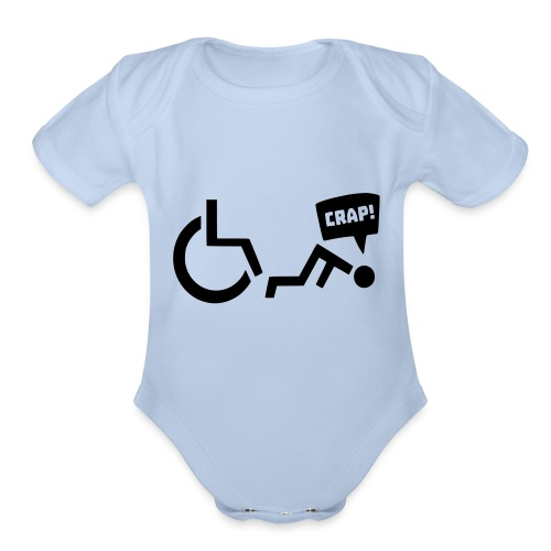 Crap i fell out of my wheelchair, wheelchair humor - Organic Short Sleeve Baby Bodysuit