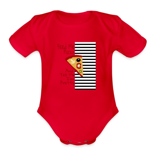 Feed Me Pizza And Tell Me I´m Pretty - Organic Short Sleeve Baby Bodysuit