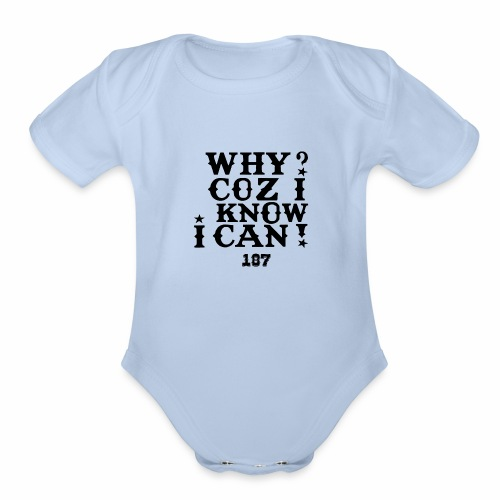 Why Coz I Know I Can 187 Positive Affirmation Logo - Organic Short Sleeve Baby Bodysuit