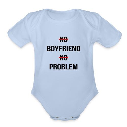 No Boyfriend No Problem Funny Parody Life - Organic Short Sleeve Baby Bodysuit