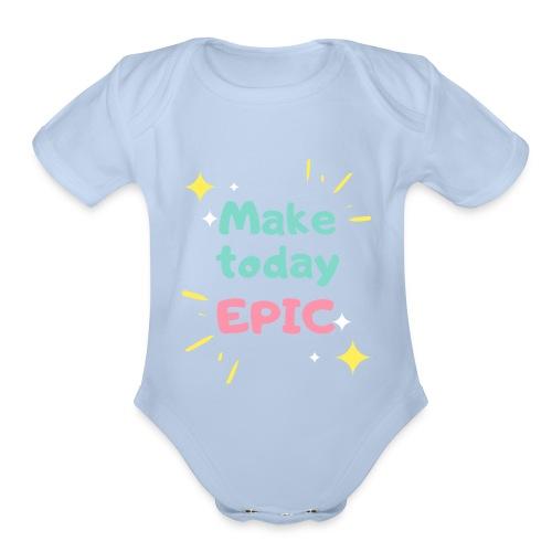 Make today epic - Organic Short Sleeve Baby Bodysuit