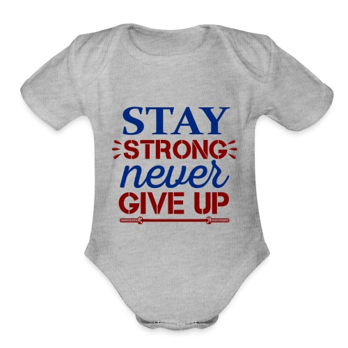 Stay Strong Never Give Up - Organic Short Sleeve Baby Bodysuit