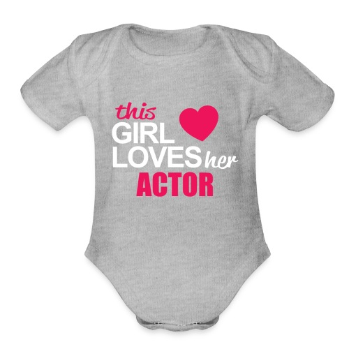 This Girl Loves Her ACTOR - Organic Short Sleeve Baby Bodysuit