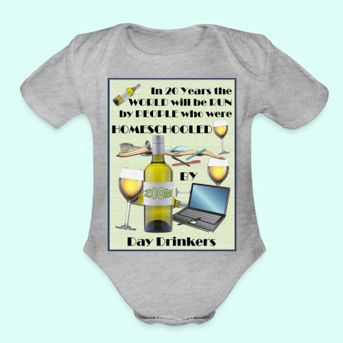 Homeschooled by Day Drinkers - Organic Short Sleeve Baby Bodysuit