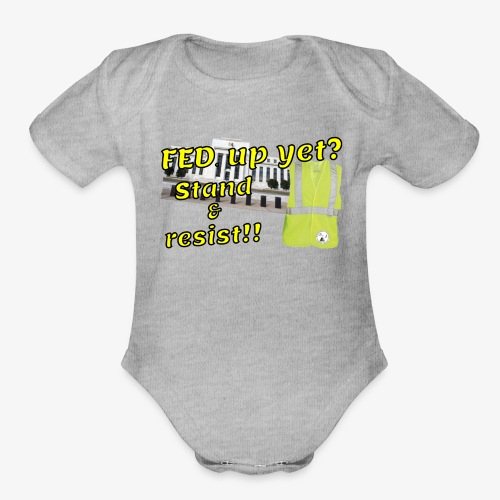 Yellow Vest Stand against the FED. - Organic Short Sleeve Baby Bodysuit