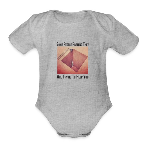 Some People Pretend They Are Trying To Help You - Organic Short Sleeve Baby Bodysuit