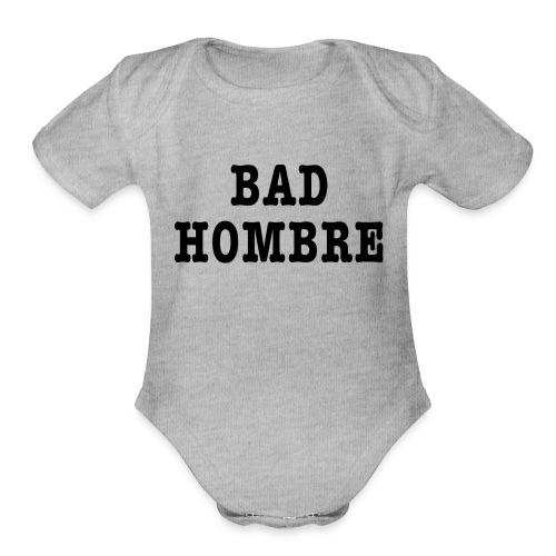 Bad Hombre t-shirt - Organic Short Sleeve Baby Bodysuit