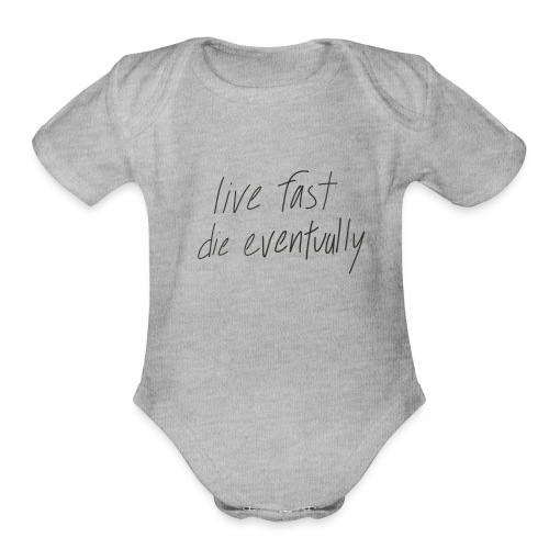 live fast die eventually (white) - Organic Short Sleeve Baby Bodysuit