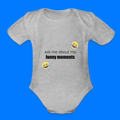 Ask Me About My Funny Moments - Organic Short Sleeve Baby Bodysuit