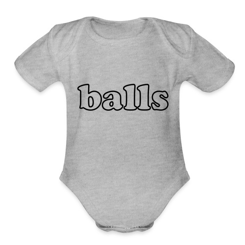 Balls Funny Adult Humor Quote - Organic Short Sleeve Baby Bodysuit