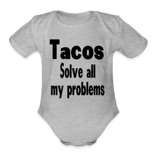 Tacos solve all my problems - Organic Short Sleeve Baby Bodysuit