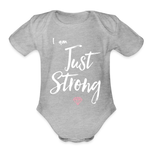 I am...Just Strong - Organic Short Sleeve Baby Bodysuit