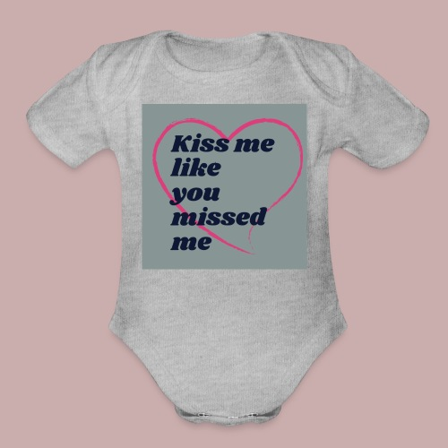 Kiss me like you missed me line - Organic Short Sleeve Baby Bodysuit