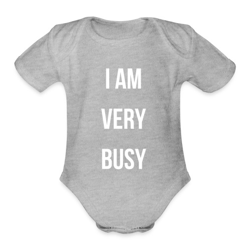 I AM VERY BUSY TODDLER & BABY WHITE FONT COLLECTIO - Organic Short Sleeve Baby Bodysuit